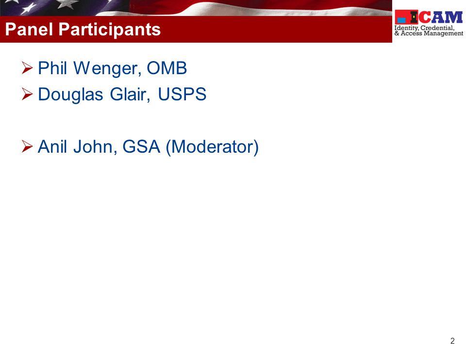 2 Phil Wenger, OMB Douglas Glair, USPS Anil John, GSA (Moderator) Panel Participants