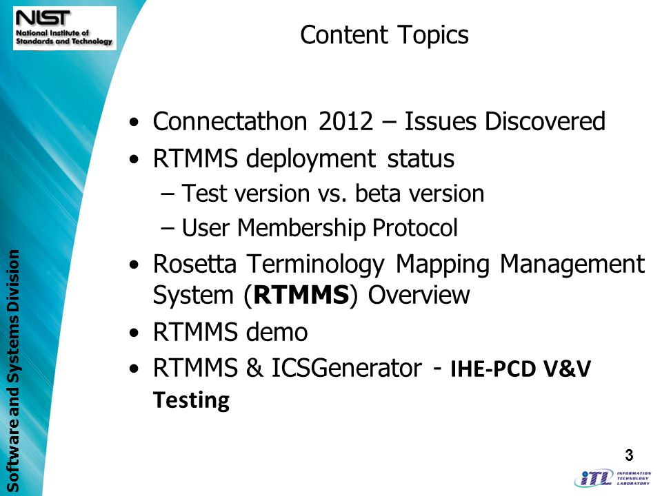 Software and Systems Division ICSGenerator Status Object cardinality support Access to RTMMS Rosetta proposed terms –Connecting to NIST RTMMS web service Automatic generation of device profile in PDF format.