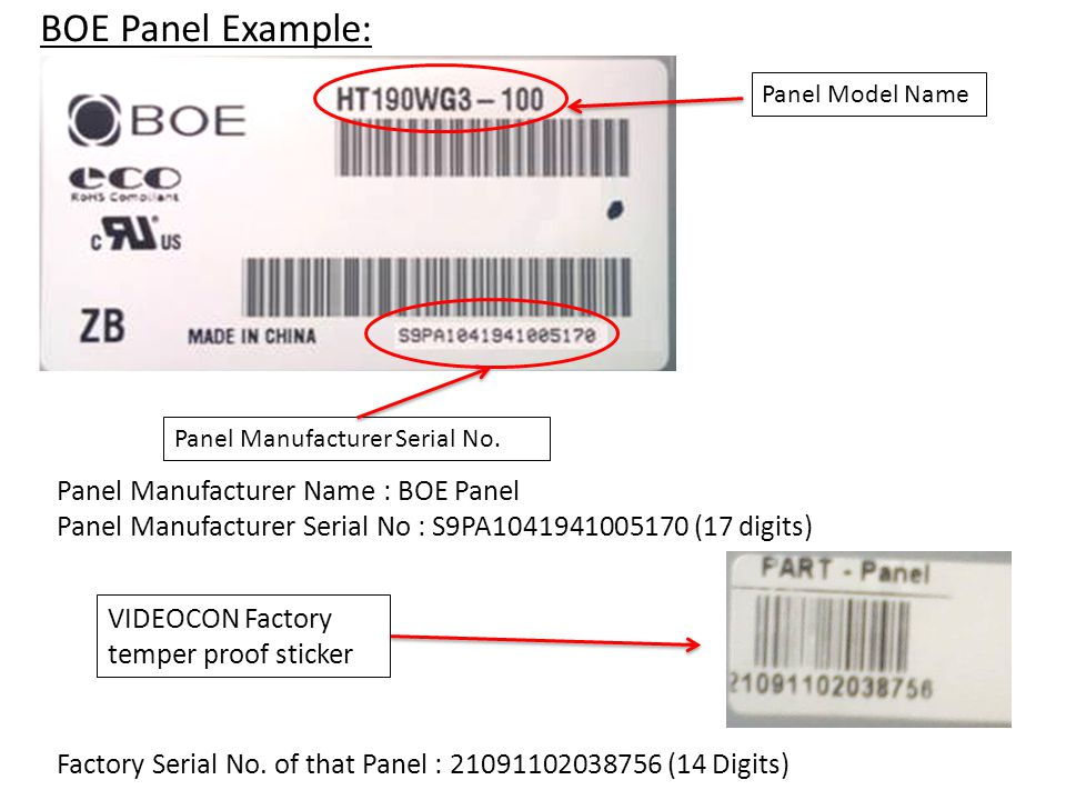BOE Panel Example: Panel Manufacturer Name : BOE Panel Panel Manufacturer Serial No : S9PA1041941005170 (17 digits) Panel Manufacturer Serial No.
