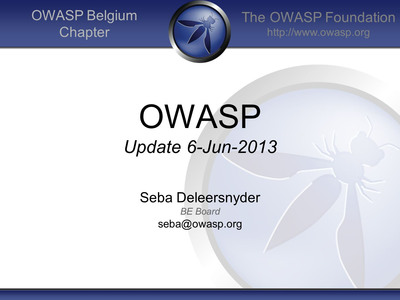 The OWASP Foundation   OWASP Belgium Chapter OWASP Update 6-Jun-2013 Seba Deleersnyder BE Board