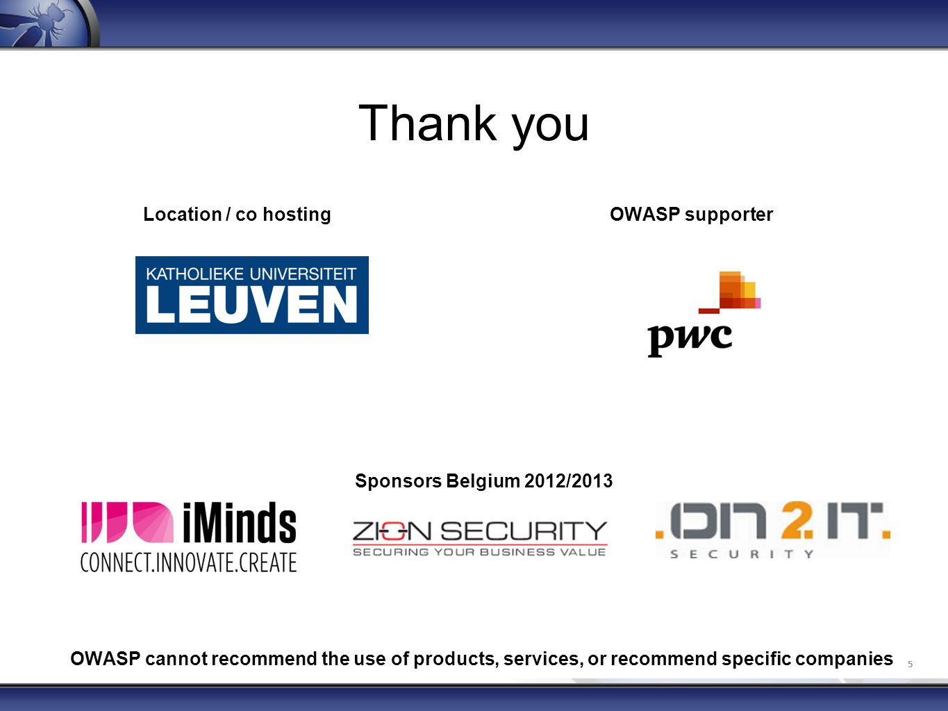 5 Location / co hosting OWASP supporter Sponsors Belgium 2012/2013 OWASP cannot recommend the use of products, services, or recommend specific companies Thank you