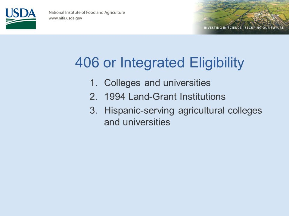 406 or Integrated Eligibility 1.Colleges and universities 2.1994 Land-Grant Institutions 3.Hispanic-serving agricultural colleges and universities