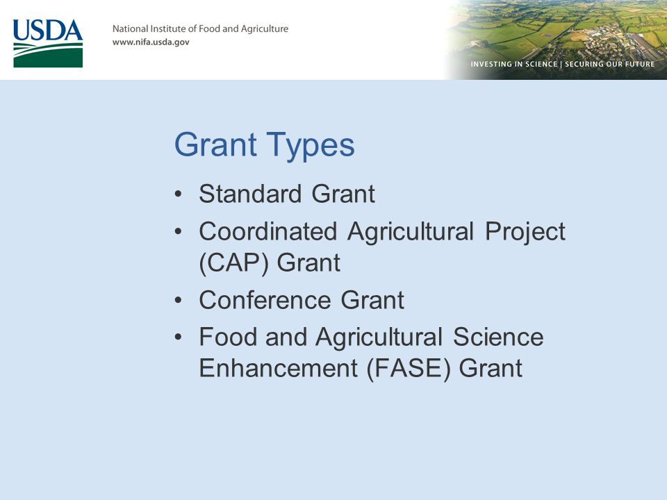 Grant Types Standard Grant Coordinated Agricultural Project (CAP) Grant Conference Grant Food and Agricultural Science Enhancement (FASE) Grant