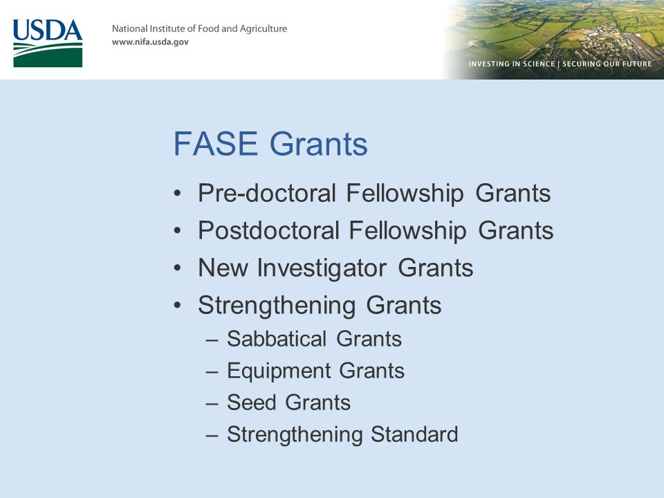 FASE Grants Pre-doctoral Fellowship Grants Postdoctoral Fellowship Grants New Investigator Grants Strengthening Grants –Sabbatical Grants –Equipment G