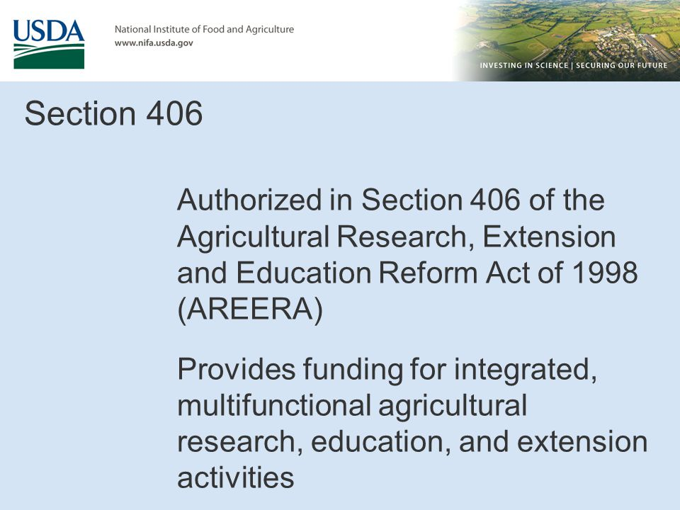 Section 406 Authorized in Section 406 of the Agricultural Research, Extension and Education Reform Act of 1998 (AREERA) Provides funding for integrate