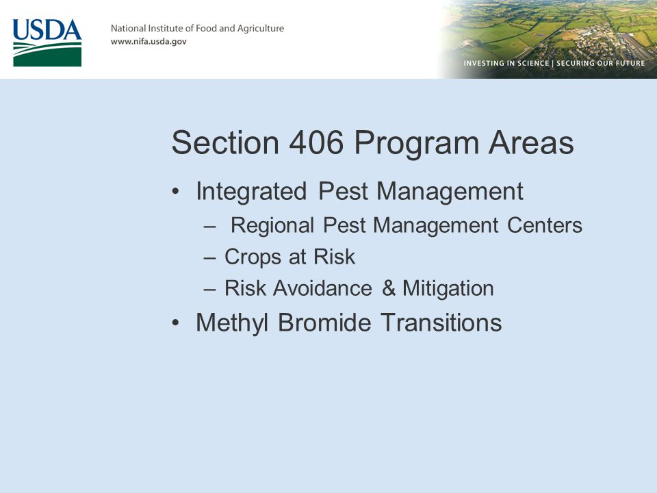 Section 406 Program Areas Integrated Pest Management – Regional Pest Management Centers –Crops at Risk –Risk Avoidance & Mitigation Methyl Bromide Tra