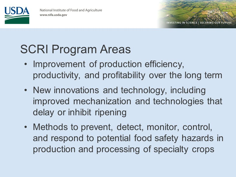SCRI Program Areas Improvement of production efficiency, productivity, and profitability over the long term New innovations and technology, including