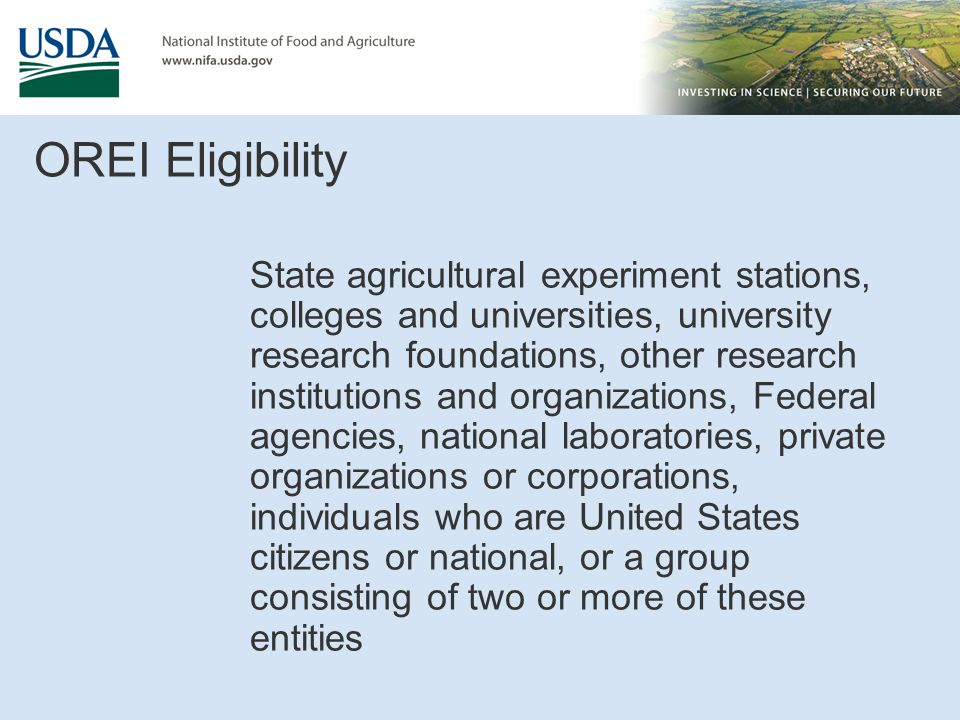 OREI Eligibility State agricultural experiment stations, colleges and universities, university research foundations, other research institutions and o