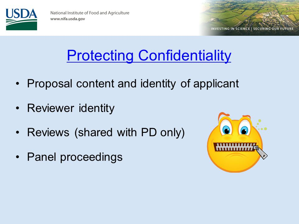 Proposal content and identity of applicant Reviewer identity Reviews (shared with PD only) Panel proceedings Protecting Confidentiality