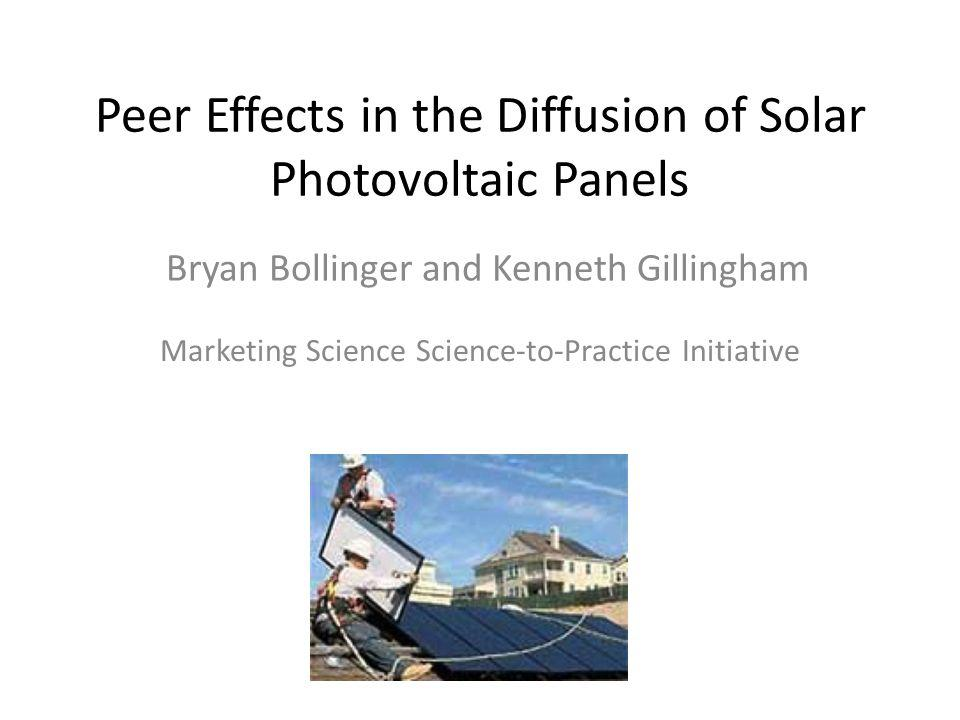 Peer Effects in the Diffusion of Solar Photovoltaic Panels Marketing Science Science-to-Practice Initiative Bryan Bollinger and Kenneth Gillingham