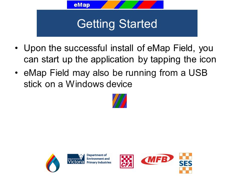 Upon the successful install of eMap Field, you can start up the application by tapping the icon eMap Field may also be running from a USB stick on a W
