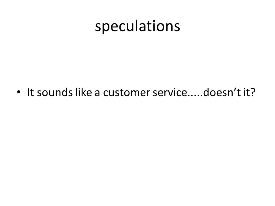 speculations It sounds like a customer service.....doesnt it?