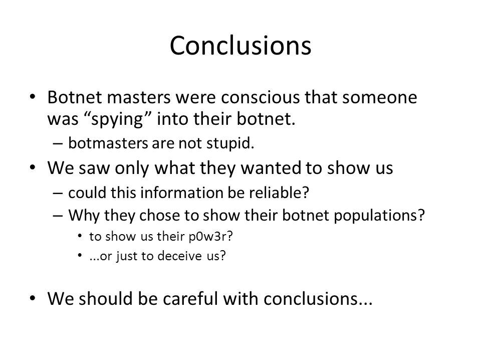 Conclusions Botnet masters were conscious that someone was spying into their botnet.