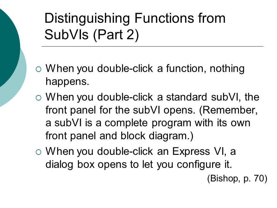 Floyd, Digital Fundamentals, 10 th ed Functions, SubVIs, and Express VIs Functions: Cant be customized.