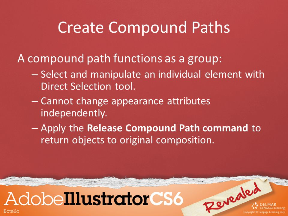 Create Compound Paths A compound path functions as a group: – Select and manipulate an individual element with Direct Selection tool.