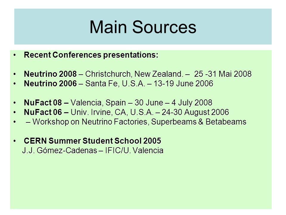 Main Sources Recent Conferences presentations:Recent Conferences presentations: Neutrino 2008 – Christchurch, New Zealand. – 25 -31 Mai 2008Neutrino 2