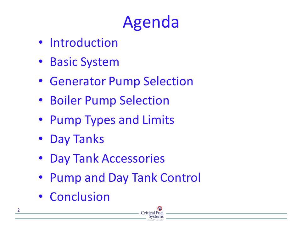 Conclusion 33 Basic System Generator Pump Selection Boiler Pump Selection Pump Types and Limits Day Tanks Day Tank Accessories Pump and Day Tank Control