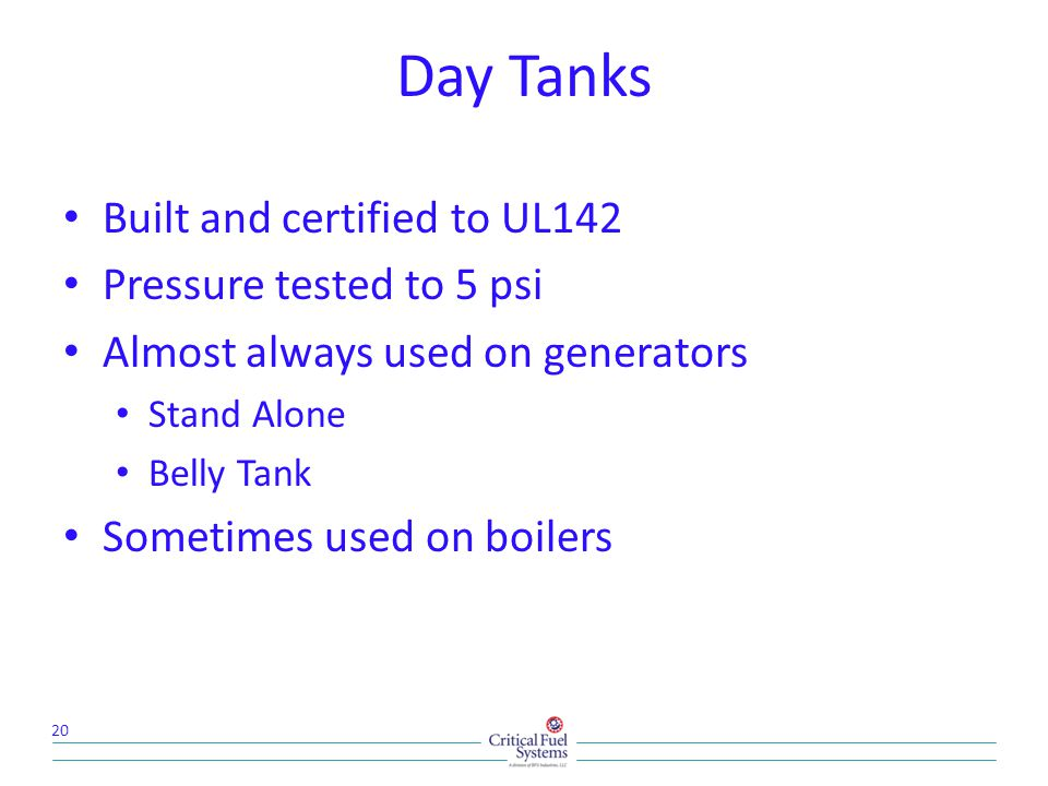 Built and certified to UL142 Pressure tested to 5 psi Almost always used on generators Stand Alone Belly Tank Sometimes used on boilers 20