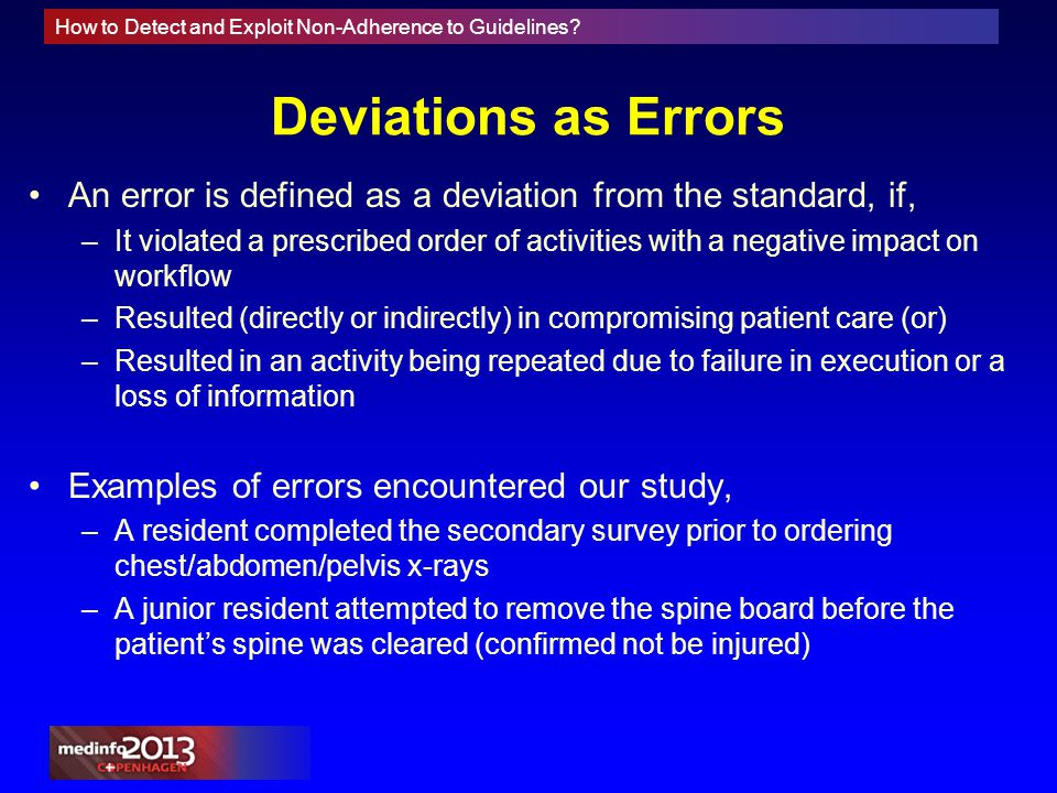 How to Detect and Exploit Non-Adherence to Guidelines? Deviations as Errors An error is defined as a deviation from the standard, if, –It violated a p