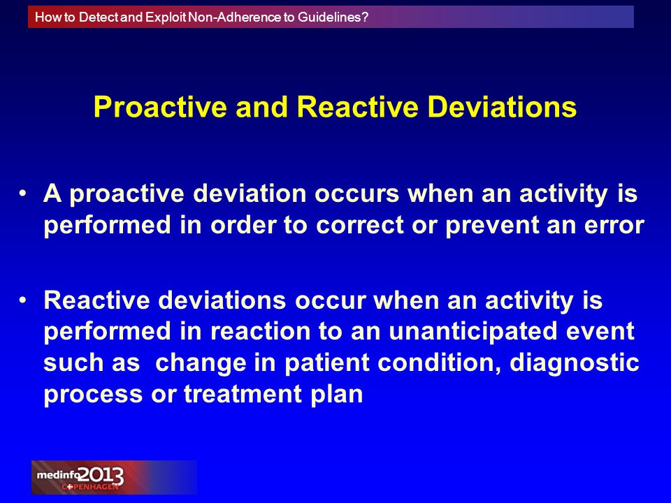 How to Detect and Exploit Non-Adherence to Guidelines? Proactive and Reactive Deviations A proactive deviation occurs when an activity is performed in