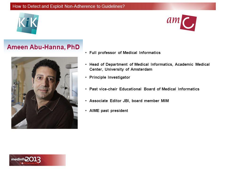 Ameen Abu-Hanna, PhD Full professor of Medical Informatics Head of Department of Medical Informatics, Academic Medical Center, University of Amsterdam