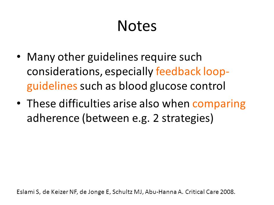Notes Many other guidelines require such considerations, especially feedback loop- guidelines such as blood glucose control These difficulties arise also when comparing adherence (between e.g.