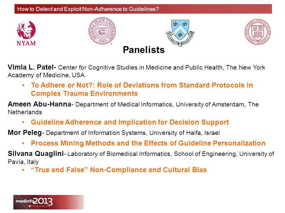 How to Detect and Exploit Non-Adherence to Guidelines? Panelists Vimla L. Patel- Center for Cognitive Studies in Medicine and Public Health, The New Y