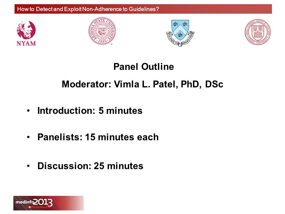 How to Detect and Exploit Non-Adherence to Guidelines? Panel Outline Moderator: Vimla L. Patel, PhD, DSc Introduction: 5 minutes Panelists: 15 minutes