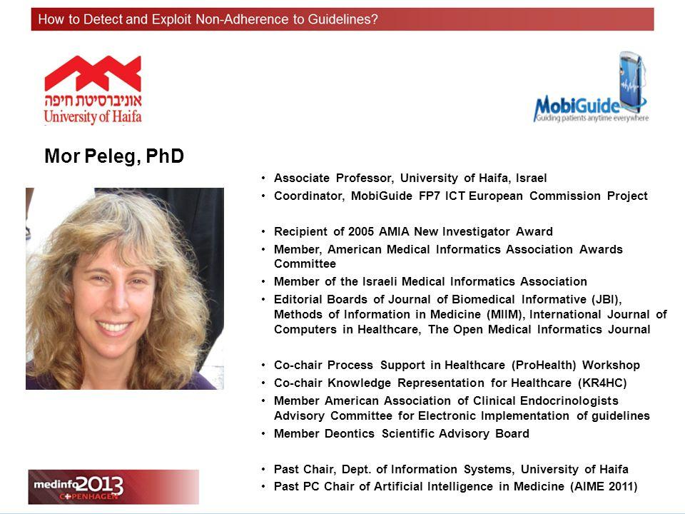Mor Peleg, PhD Associate Professor, University of Haifa, Israel Coordinator, MobiGuide FP7 ICT European Commission Project Recipient of 2005 AMIA New