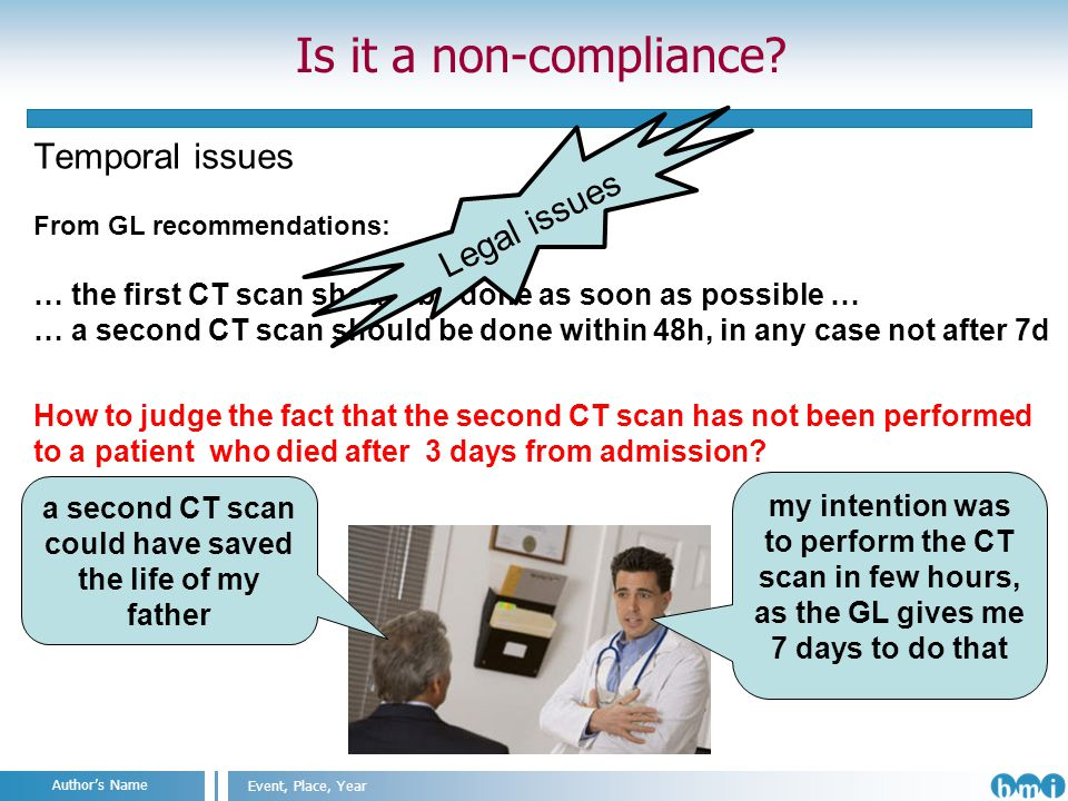 Angelo Nuzzo Milan, 2011 Event, Place, Year Authors Name Temporal issues From GL recommendations: … the first CT scan should be done as soon as possible … … a second CT scan should be done within 48h, in any case not after 7d How to judge the fact that the second CT scan has not been performed to a patient who died after 3 days from admission.