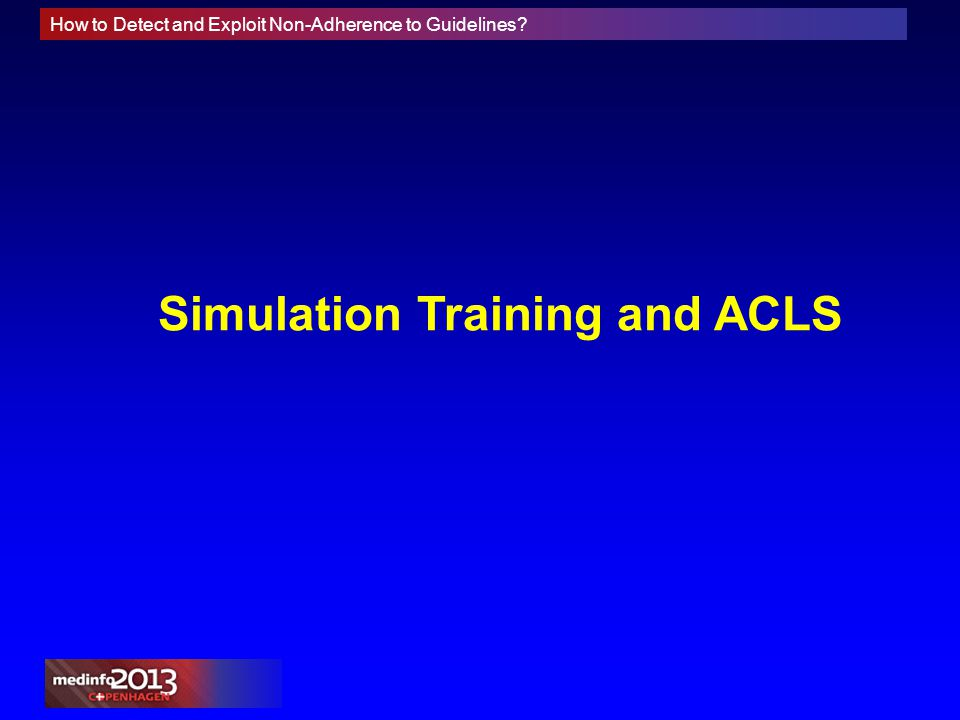 How to Detect and Exploit Non-Adherence to Guidelines Simulation Training and ACLS