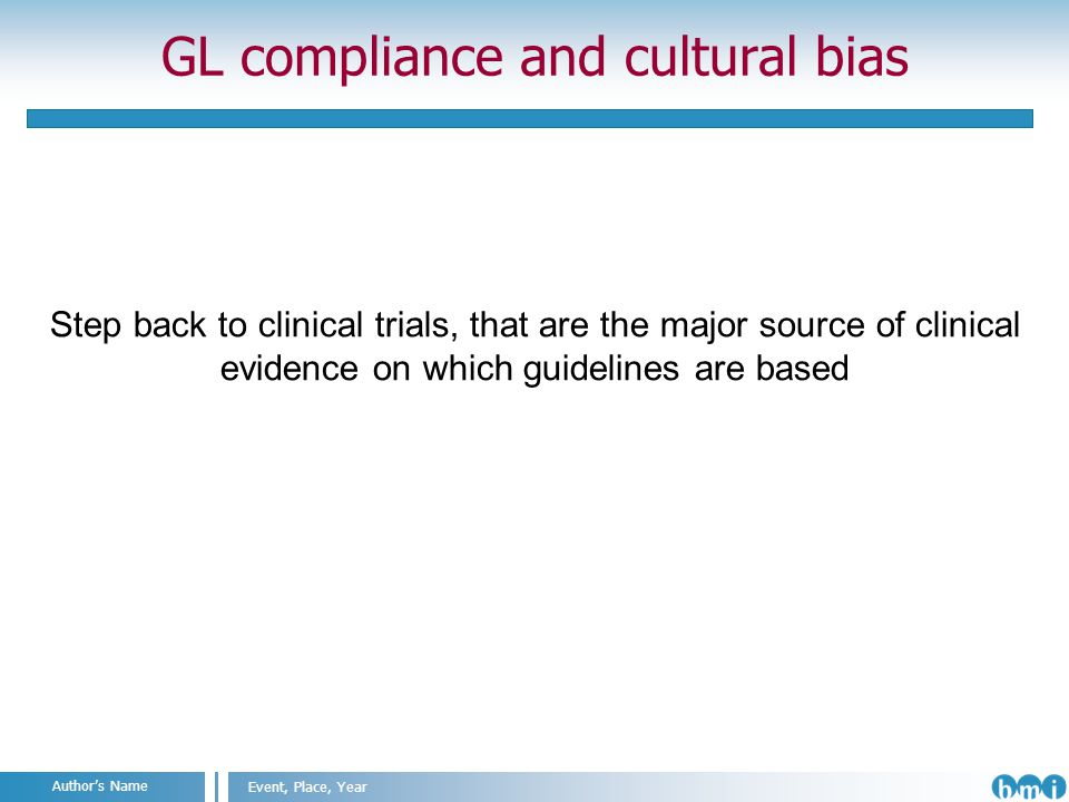 Angelo Nuzzo IIT@SEMM, Milan, 2011 Event, Place, Year Authors Name GL compliance and cultural bias Step back to clinical trials, that are the major source of clinical evidence on which guidelines are based