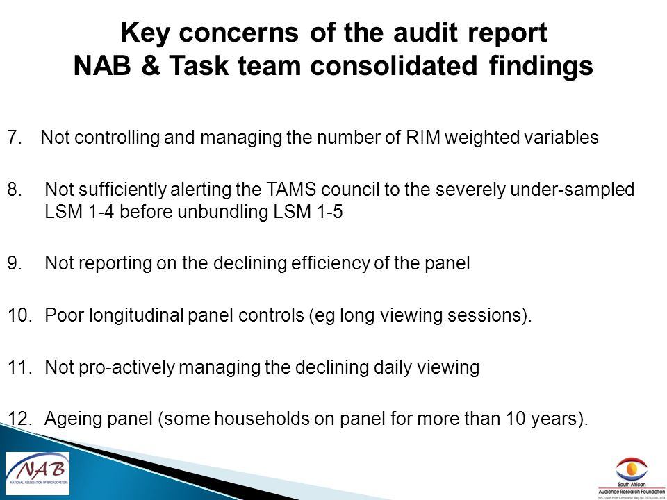 Panel Expansion Increase the TAMS panel to 2500 reporting households as quickly as possible Ensure that the panel balance is correct and maintained: International panel experts have been appointed by the NAB to provide best recommendations regarding the sample design and weighting for the panel expansion, taking into account the findings of the recent CESP audit.