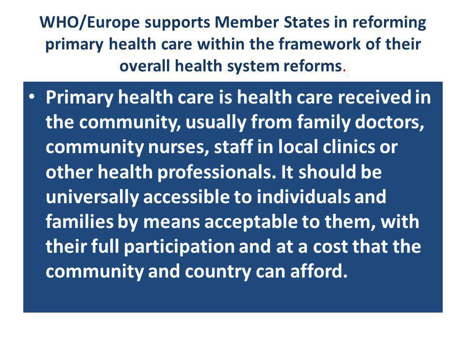 WHO/Europe supports Member States in reforming primary health care within the framework of their overall health system reforms.