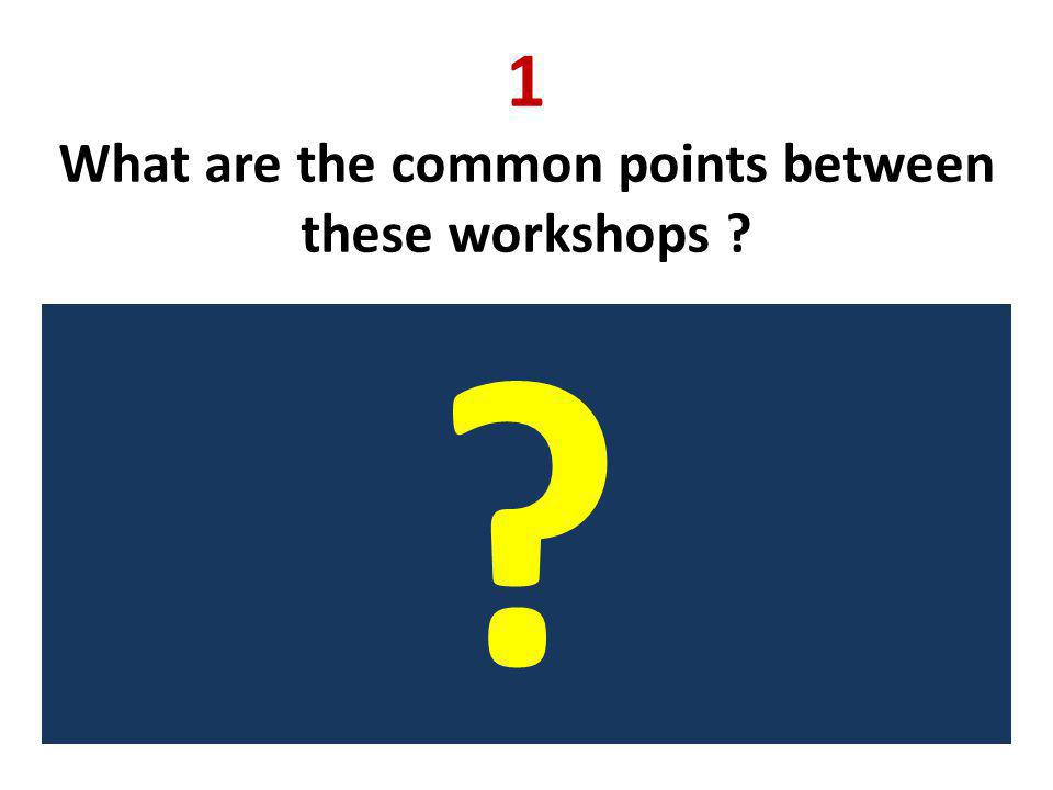 1 What are the common points between these workshops
