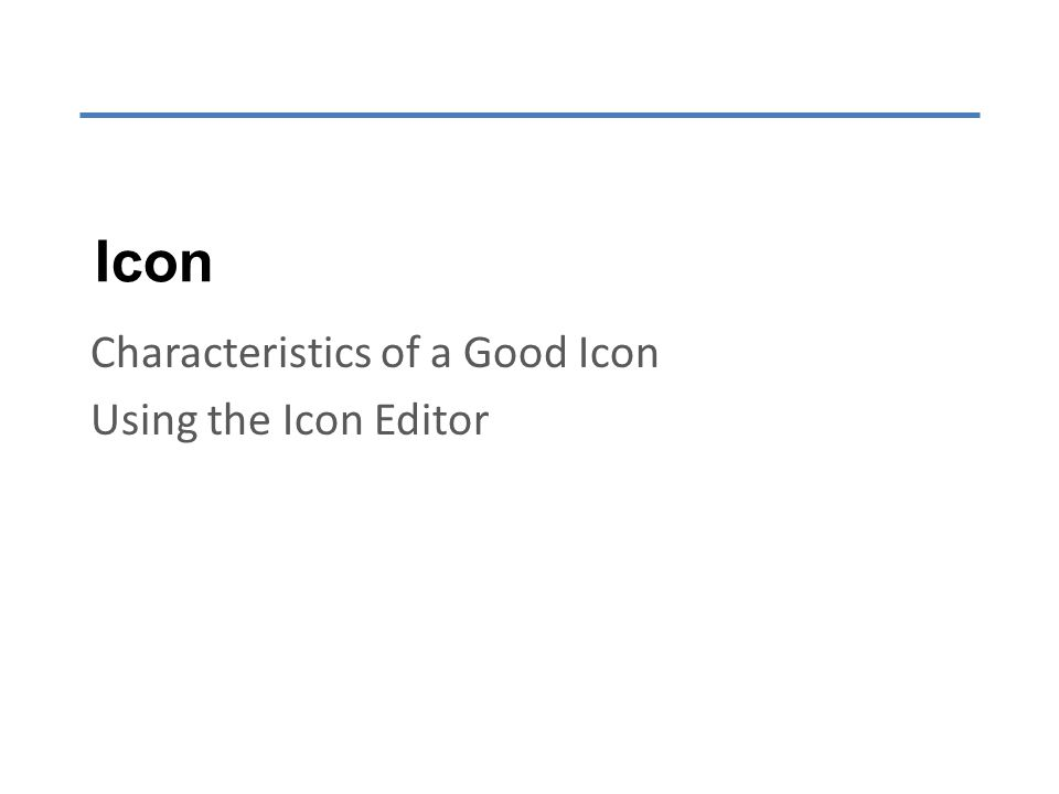 Icon Characteristics of a Good Icon Using the Icon Editor