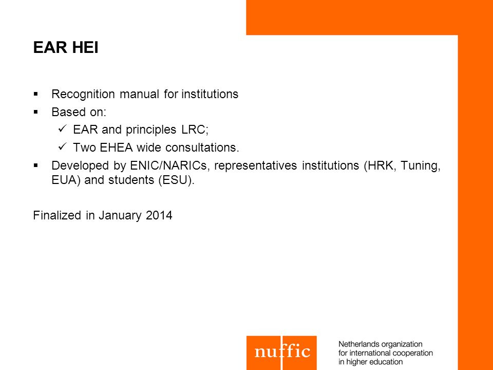 EAR HEI Recognition manual for institutions Based on: EAR and principles LRC; Two EHEA wide consultations.