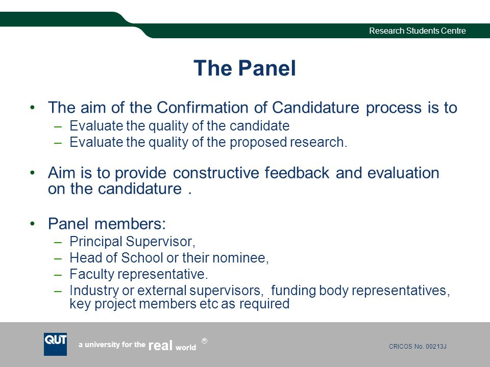 CRICOS No. 00213J a university for the world real R Research Students Centre The Panel The aim of the Confirmation of Candidature process is to –Evalu