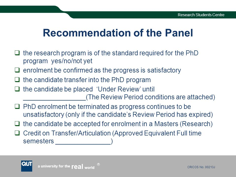 CRICOS No. 00213J a university for the world real R Research Students Centre Recommendation of the Panel the research program is of the standard requi