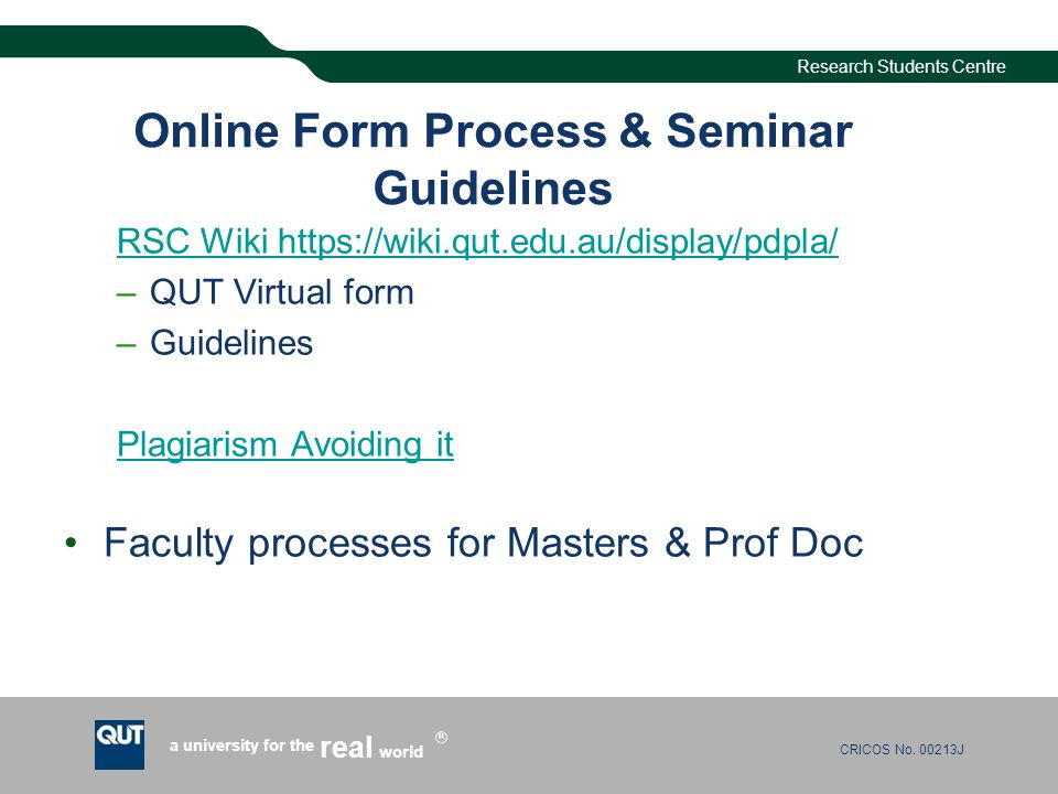 CRICOS No. 00213J a university for the world real R Research Students Centre Online Form Process & Seminar Guidelines RSC Wiki https://wiki.qut.edu.au