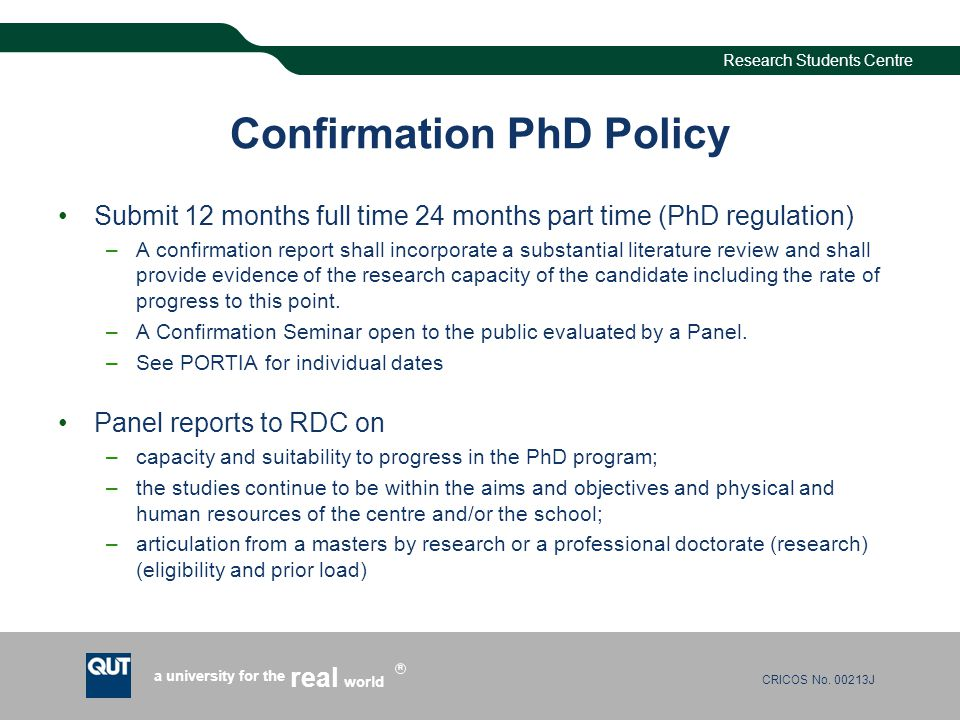 CRICOS No. 00213J a university for the world real R Research Students Centre Confirmation PhD Policy Submit 12 months full time 24 months part time (P