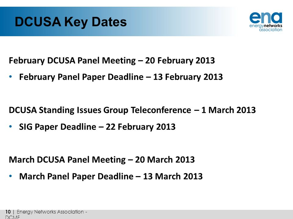 DCUSA Key Dates February DCUSA Panel Meeting – 20 February 2013 February Panel Paper Deadline – 13 February 2013 DCUSA Standing Issues Group Teleconfe