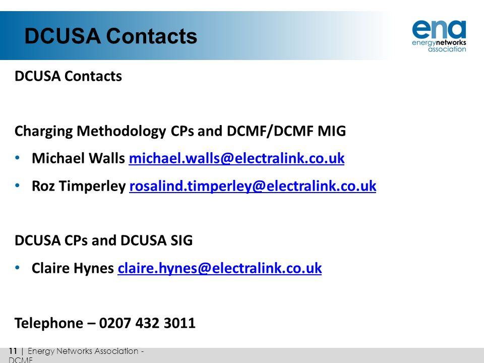 DCUSA Contacts Charging Methodology CPs and DCMF/DCMF MIG Michael Walls michael.walls@electralink.co.ukmichael.walls@electralink.co.uk Roz Timperley r