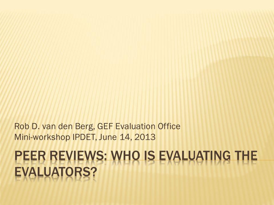 Rob D. van den Berg, GEF Evaluation Office Mini-workshop IPDET, June 14, 2013