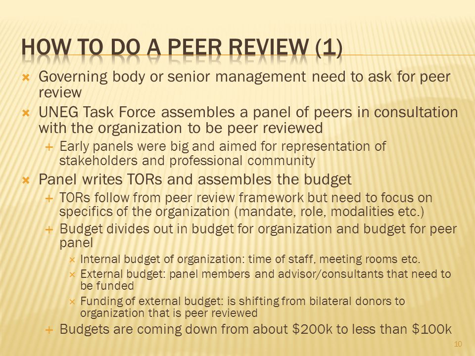 Governing body or senior management need to ask for peer review UNEG Task Force assembles a panel of peers in consultation with the organization to be
