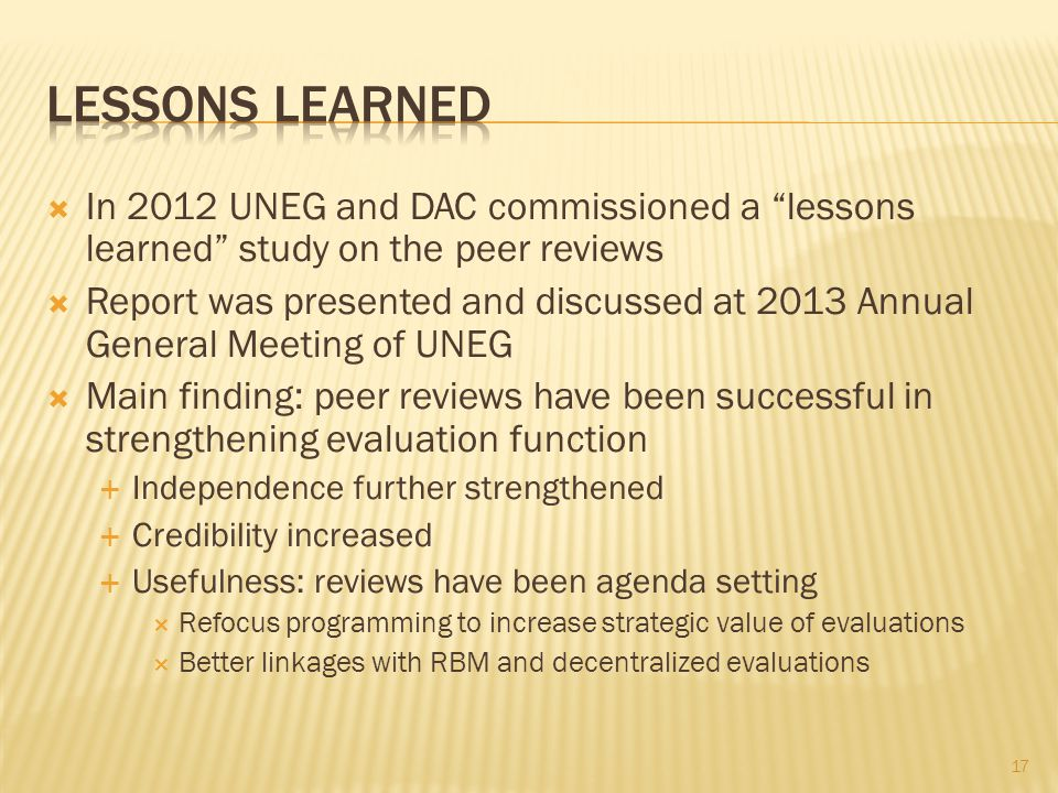 In 2012 UNEG and DAC commissioned a lessons learned study on the peer reviews Report was presented and discussed at 2013 Annual General Meeting of UNE