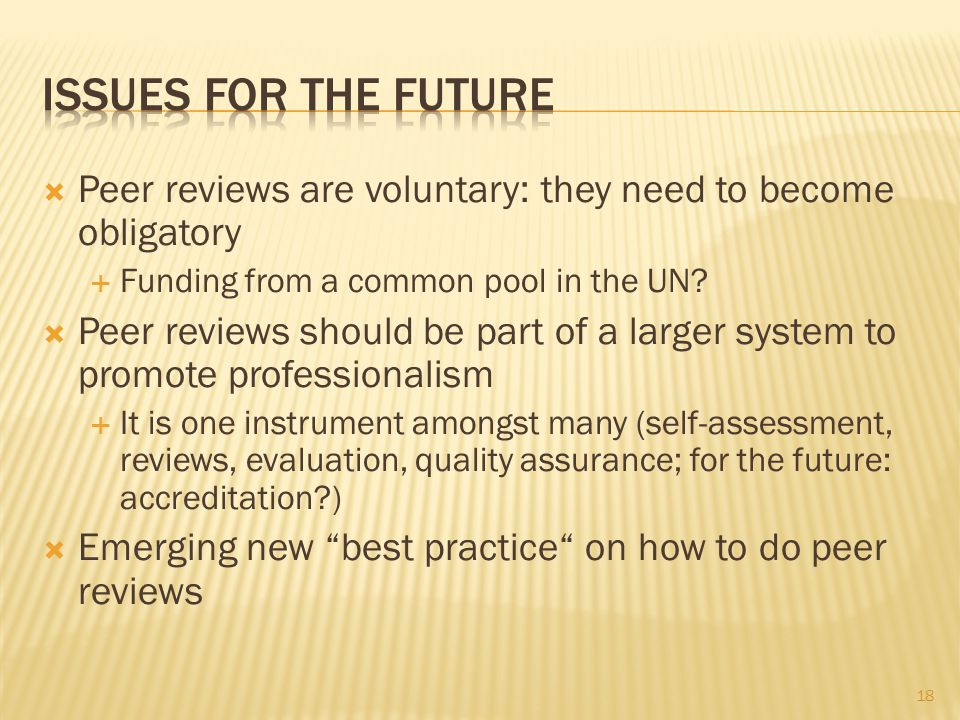 Peer reviews are voluntary: they need to become obligatory Funding from a common pool in the UN? Peer reviews should be part of a larger system to pro