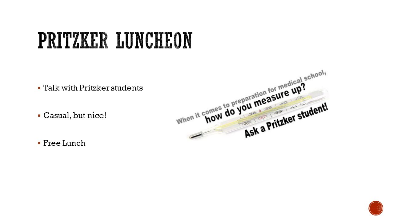 Talk with Pritzker students Casual, but nice! Free Lunch