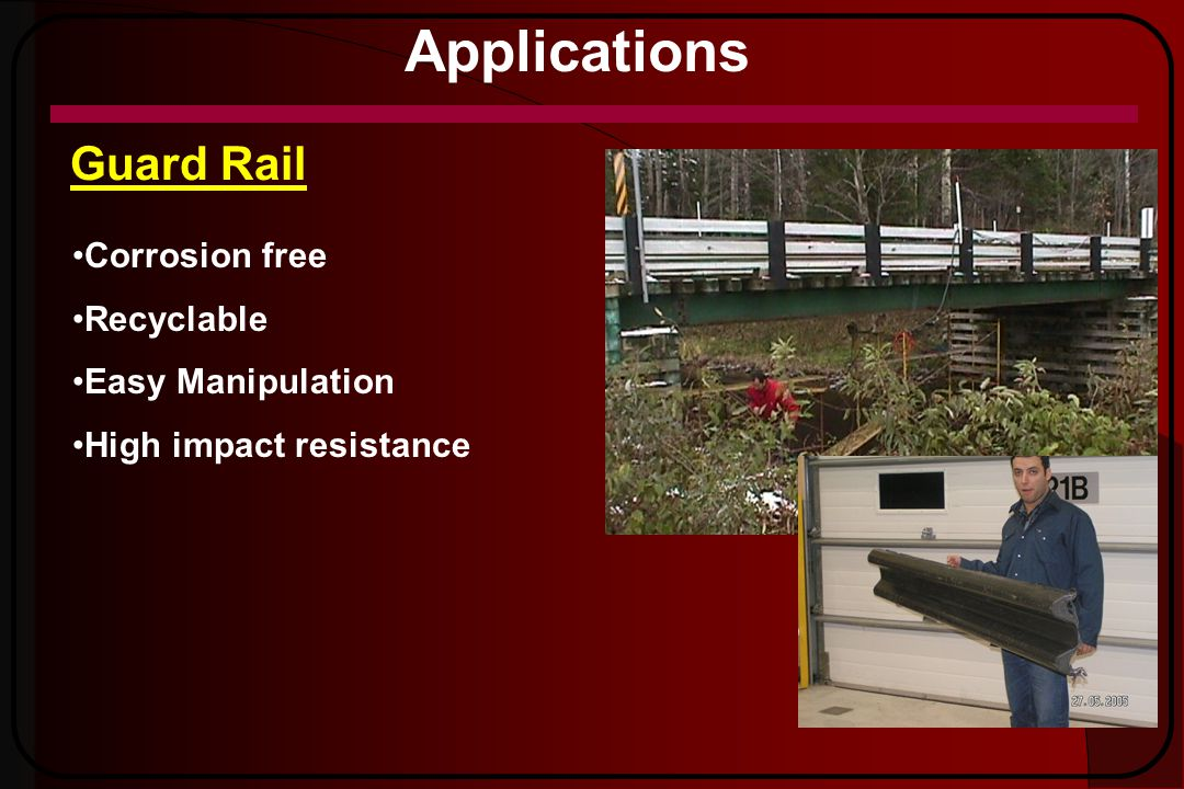 Applications Guard Rail Corrosion free Recyclable Easy Manipulation High impact resistance