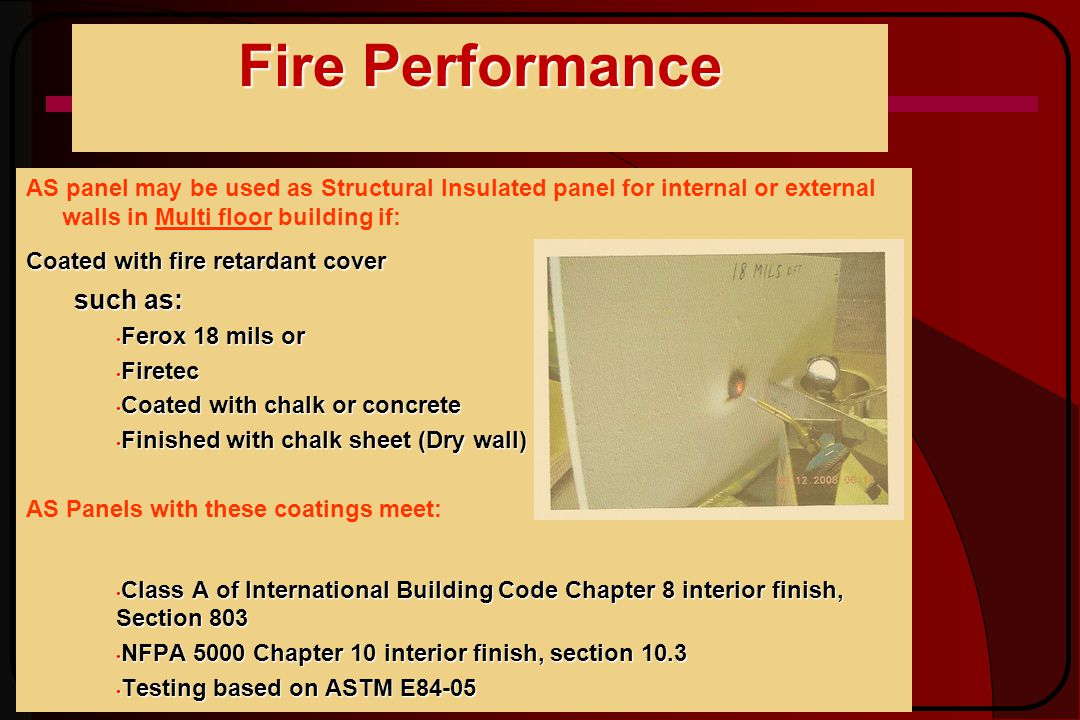 Fire Performance AS panel may be used as Structural Insulated panel for internal or external walls in Multi floor building if: Coated with fire retard